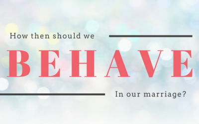 How Then Should We Behave? Intimacy in the Christian Marriage Part 2